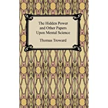 The Hidden Power and Other Papers Upon Mental Science [with Biographical Introduction] (English Edition)