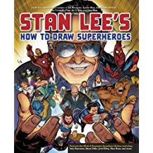 Stan Lee's How to Draw Superheroes: From the Legendary Co-creator of the Avengers, Spider-Man, the Incredible Hulk, the Fantastic Four, the X-Men, and Iron Man (English Edition)