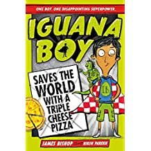 Iguana Boy Saves the World With a Triple Cheese Pizza: Book 1 (English Edition)