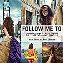 Follow Me To: A Journey around the World Through the Eyes of Two Ordinary Travelers (English Edition)