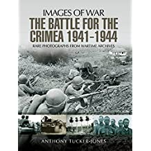 The Battle for Crimea 1941-1944: Rare Photographs from Wartime Archives (Images of War) (English Edition)