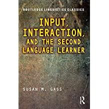 Input, Interaction, and the Second Language Learner (Routledge Linguistics Classics) (English Edition)