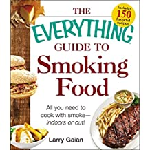 The Everything Guide to Smoking Food: All You Need to Cook with Smoke--Indoors or Out! (Everything®) (English Edition)