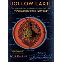 Hollow Earth: The Long and Curious History of Imagining Strange Lands, Fantastical Creatures, Advanced Civilizatio (English Edition)
