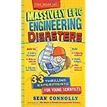 The Book of Massively Epic Engineering Disasters: 33 Thrilling Experiments Based on History's Greatest Blunders (Irresponsible Science) (English Edition)