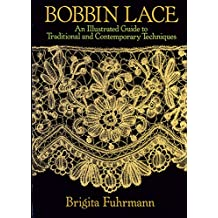 Bobbin Lace: An Illustrated Guide to Traditional and Contemporary Techniques (Dover Knitting, Crochet, Tatting, Lace) (English Edition)