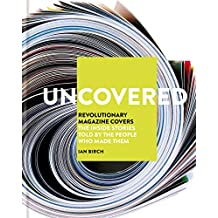 Uncovered: Revolutionary Magazine Covers – The inside stories told by the people who made them (English Edition)
