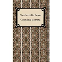 Your Invisible Power: Working Principles and Concrete Examples in Applied Mental Science (English Edition)