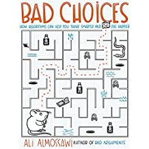 Bad Choices: How Algorithms Can Help You Think Smarter and Live Happier (English Edition)
