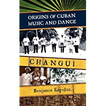 Origins of Cuban Music and Dance: Changüí (English Edition)