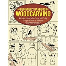 The Beginner's Handbook of Woodcarving: With Project Patterns for Line Carving, Relief Carving, Carving in the Round, and Bird Carving (Dover Woodworking) (English Edition)