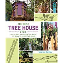 The Best Tree House Ever: How to Build a Backyard Tree House the Whole World Will Talk About (English Edition)