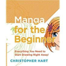 Manga for the Beginner: Everything you Need to Start Drawing Right Away! (Christopher Hart's Manga for the Beginner) (English Edition)