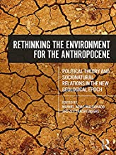 Rethinking the Environment for the Anthropocene: Political Theory and Socionatural Relations in the New Geological Epoch (...