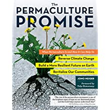 The Permaculture Promise: What Permaculture Is and How It Can Help Us Reverse Climate Change, Build a More Resilient Future on Earth, and Revitalize Our Communities (English Edition)