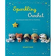 Sparkling Crochet: Make Amigurumi Animals with Yarn That Glitters (English Edition)
