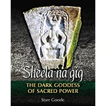 Sheela na gig: The Dark Goddess of Sacred Power (English Edition)
