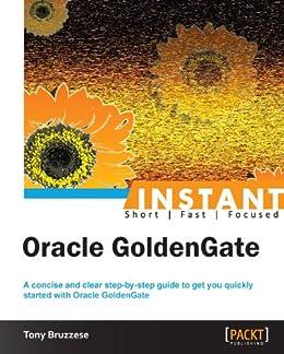 """Instant Oracle GoldenGate (English Edition)"",作者:[Tony Bruzzese]"
