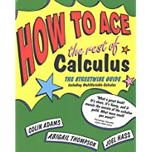 How to Ace the Rest of Calculus: The Streetwise Guide, Including MultiVariable Calculus (How to Ace S) (English Edition)
