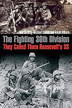 """""""The Fighting 30th Division: They Called Them Roosevelt's SS (English Edition)"""",作者:[King, Martin, Collins, Michael, Hilborn, David]"""