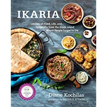 Ikaria: Lessons on Food, Life, and Longevity from the Greek Island Where People Forget t o Die: A Cookbook (English Edition)