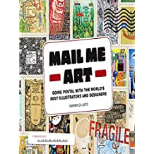 Mail Me Art: Going Postal with the World's Best Illustrators and Designers (English Edition)