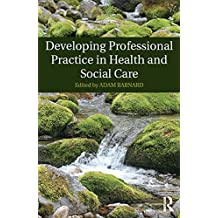 Developing Professional Practice in Health and Social Care (English Edition)