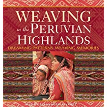 Weaving in the Peruvian Highlands: Dreaming Patterns, Weaving Memories (English Edition)