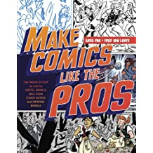 Make Comics Like the Pros: The Inside Scoop on How to Write, Draw, and Sell Your Comic Books and Graphic Novels (English Edition)