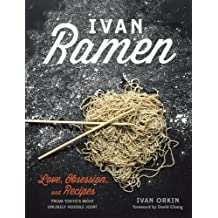 Ivan Ramen: Love, Obsession, and Recipes from Tokyo's Most Unlikely Noodle Joint: A Cookbook (English Edition)
