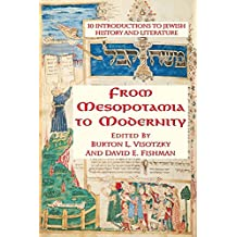 From Mesopotamia To Modernity: Ten Introductions To Jewish History And Literature (English Edition)