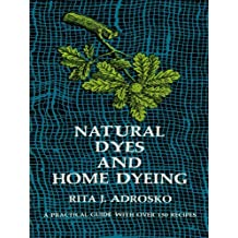 Natural Dyes and Home Dyeing (Dover Pictorial Archives Book 281) (English Edition)