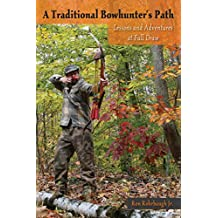 A Traditional Bowhunter's Path: Lessons and Adventures at Full Draw (English Edition)
