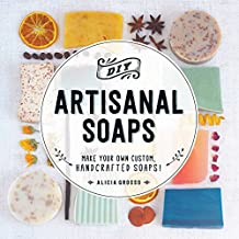 DIY Artisanal Soaps: Make Your Own Custom, Handcrafted Soaps! (English Edition)