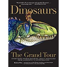 Dinosaurs—The Grand Tour: Everything Worth Knowing About Dinosaurs from Aardonyx to Zuniceratops (English Edition)