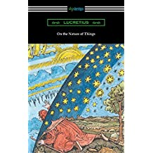 On the Nature of Things (Translated by William Ellery Leonard with an Introduction by Cyril Bailey) (English Edition)