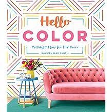 Hello Color: 25 Bright Ideas for DIY Decor (English Edition)