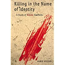 Killing in the Name of Identity: A Study of Bloody Conflicts (English Edition)