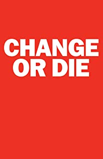 Change or Die: The Three Keys to Change at Work and in Life (English Edition)
