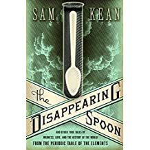 The Disappearing Spoon: And Other True Tales of Madness, Love, and the History of the World from the Periodic Table of the Elements (English Edition)