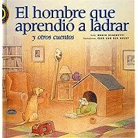El Hombre Que Aprendio a Ladrar Y Otros Cuentos/the Man Who Learned to Bark and Other Stories