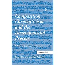 Composition, Chromaticism and the Developmental Process: A New Theory of Tonality (English Edition)