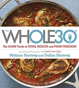 """The Whole 30: The official 30-day FULL-COLOUR guide to total health and food freedom (English Edition)"",作者:[Dallas Hartwig, Melissa Hartwig]"