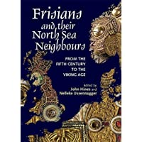 Frisians and their North Sea Neighbours: From the Fifth Century to the Viking Age