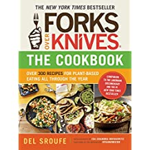 Forks Over Knives—The Cookbook: Over 300 Recipes for Plant-Based Eating All Through the Year (English Edition)