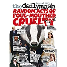 The Daily Mash Annual 2015: Random Acts of Foul-Mouthed Cruelty (Annuals 2015) (English Edition)