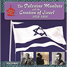The Palestine Mandate and the Creation of Israel, 1920-1949 (The Making of the Middle East) (English Edition)