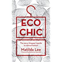 Eco Chic: The savvy shopper's guide to ethical fashion (English Edition)