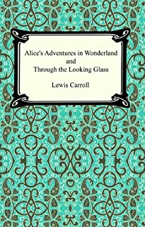 Alice's Adventures In Wonderland and Through the Looking Glass (English Edition)