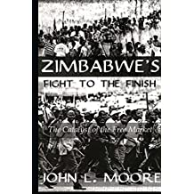 Zimbabwe's Fight To The Finish: The Catalyst of the Free Market (English Edition)